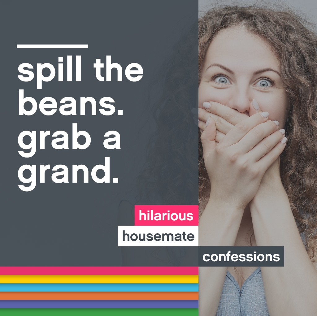 Win £1000 With Your Hilarious House Mate Confessions!
